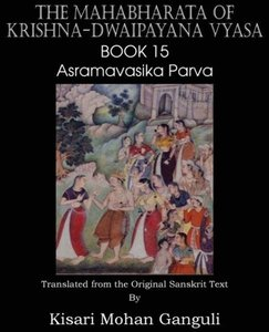 The Mahabharata of Krishna-Dwaipayana Vyasa Book 15 Asramavasika