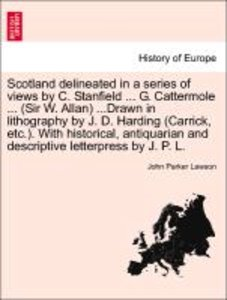 Scotland delineated in a series of views by C. Stanfield ... G.