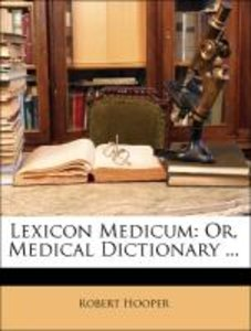 Lexicon Medicum: Or, Medical Dictionary ...