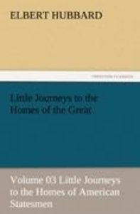 Little Journeys to the Homes of the Great - Volume 03 Little Jou