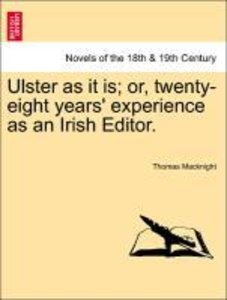 Ulster as it is; or, twenty-eight years' experience as an Irish