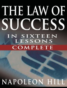 The Law of Success In Sixteen Lessons by Napoleon Hill (Complete