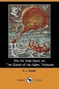 The Air Ship Boys, Or, the Quest of the Aztec Treasure (Dodo Pre