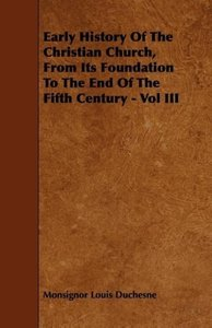 Early History Of The Christian Church, From Its Foundation To Th