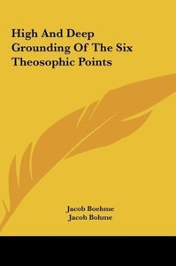 High And Deep Grounding Of The Six Theosophic Points
