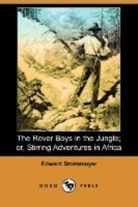 The Rover Boys in the Jungle; Or, Stirring Adventures in Africa