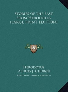 Stories of the East From Herodotus (LARGE PRINT EDITION)
