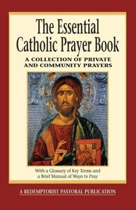 The Essential Catholic Prayer Book: A Collection of Private and