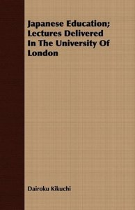 Japanese Education; Lectures Delivered In The University Of Lond