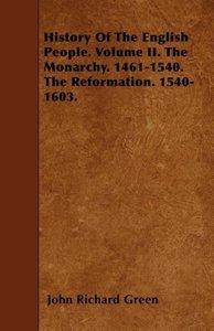 History Of The English People. Volume II. The Monarchy. 1461-154