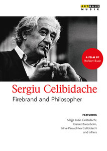 Sergiu Celibidache - Fireband and Philosopher