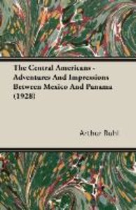 The Central Americans - Adventures and Impressions Between Mexic