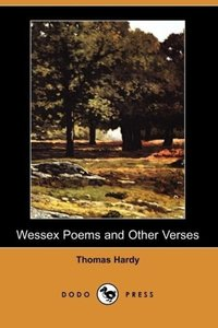 Wessex Poems and Other Verses (Dodo Press)