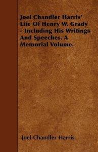 Joel Chandler Harris' Life Of Henry W. Grady - Including His Wri