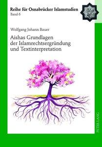 Aishas Grundlagen der Islamrechtsergründung und Textinterpretati