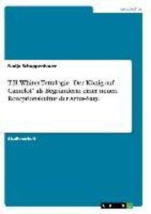 """T.H. Whites Tetralogie """"Der König auf Camelot"""" als Begründerin e"""