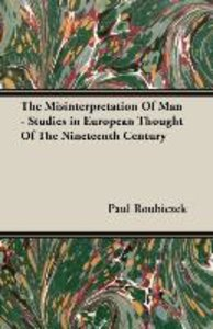 The Misinterpretation Of Man - Studies in European Thought Of Th
