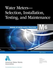 Water Meters: Selection, Installation, Testing, and Maintenance