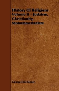 HIstory Of Religions Volume II - Judaism, Christianity, Mohammed
