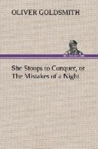 She Stoops to Conquer, or The Mistakes of a Night
