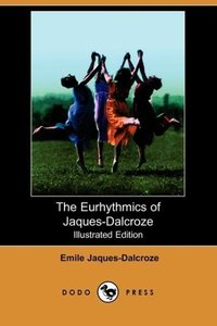 The Eurhythmics of Jaques-Dalcroze (Illustrated Edition) (Dodo P