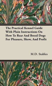 The Practical Kennel Guide With Plain Instructions On How To Rea