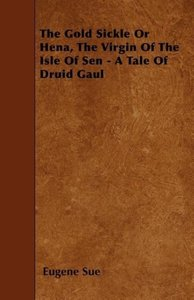 The Gold Sickle Or Hena, The Virgin Of The Isle Of Sen - A Tale