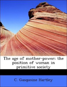 The age of mother-power; the position of woman in primitive soci