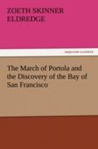 The March of Portola and the Discovery of the Bay of San Francis