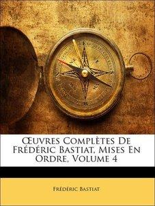 OEuvres Complètes De Frédéric Bastiat, Mises En Ordre, Volume 4