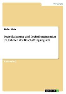 Logistikplanung und Logistikorganisation im Rahmen der Beschaffu
