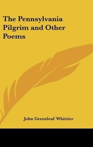 The Pennsylvania Pilgrim and Other Poems
