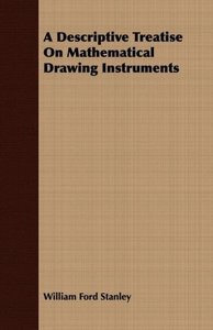 A Descriptive Treatise On Mathematical Drawing Instruments