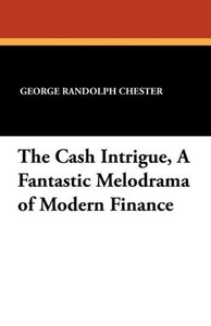 The Cash Intrigue, A Fantastic Melodrama of Modern Finance
