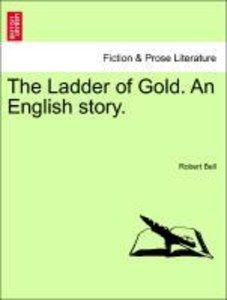 The Ladder of Gold. An English story. Vol. I.