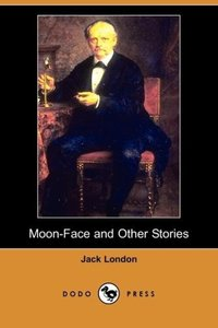 Moon-Face and Other Stories (Dodo Press)