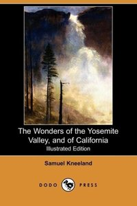 The Wonders of the Yosemite Valley, and of California (Illustrat