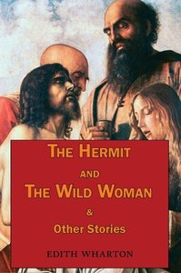 The Hermit and the Wild Woman & Other Stories - Tales by Edith W