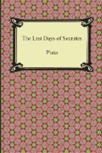 The Last Days of Socrates (Euthyphro, The Apology, Crito, Phaedo