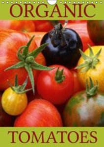 Organic Tomatoes (Wall Calendar 2015 DIN A4 Portrait)