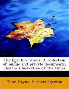 The Egerton papers. A collection of public and private documents