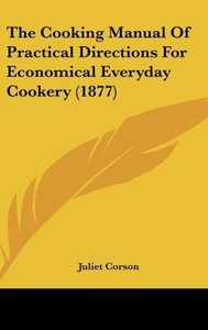 The Cooking Manual Of Practical Directions For Economical Everyd