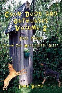 Coon Dogs and Outhouses Volume 2 Tall Tales from the Mississippi