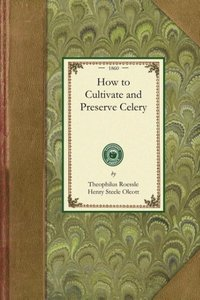 How to Cultivate and Preserve Celery