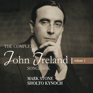 John Ireland: The Complete Songbook Vol.1
