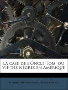 La case de l'Oncle Tom, ou Vie des nègres en Amerique