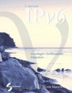 IPv6. Grundlagen - Funktionalität - Integration