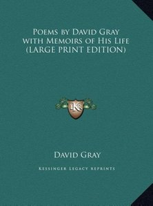Poems by David Gray with Memoirs of His Life (LARGE PRINT EDITIO