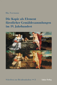 Die Kopie als Element fürstlicher Gemäldesammlungen im 19. Jahrh