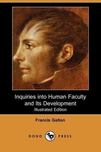 Inquiries Into Human Faculty and Its Development (Illustrated Ed